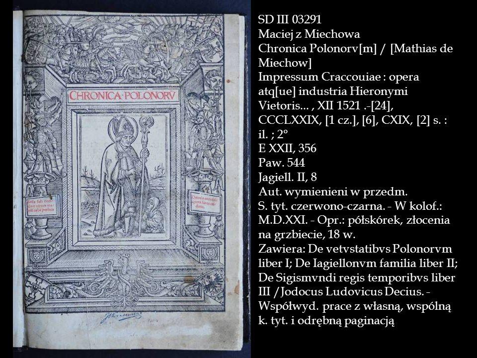 SD III 03291 Maciej z Miechowa Chronica Polonorv[m] / [Mathias de Miechow] Impressum Craccouiae : opera atq[ue] industria Hieronymi Vietoris..., XII 1