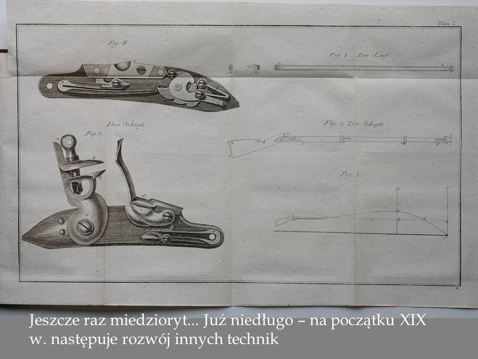 Jeszcze raz miedzioryt... Już niedługo – na początku XIX w. następuje rozwój innych technik