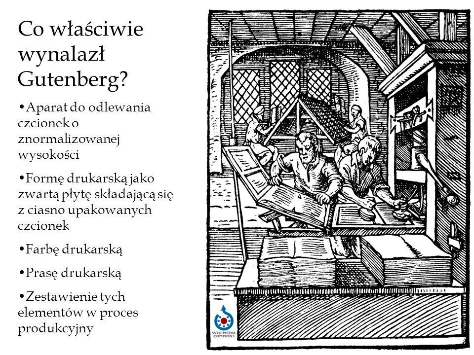 Co właściwie wynalazł Gutenberg? Aparat do odlewania czcionek o znormalizowanej wysokości Formę drukarską jako zwartą płytę składającą się z ciasno up