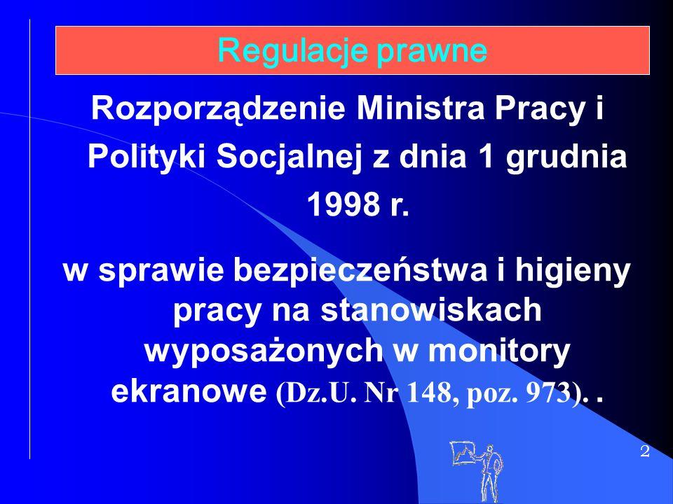 2 Regulacje prawne Rozporządzenie Ministra Pracy i Polityki Socjalnej z dnia 1 grudnia 1998 r. w sprawie bezpieczeństwa i higieny pracy na stanowiskac