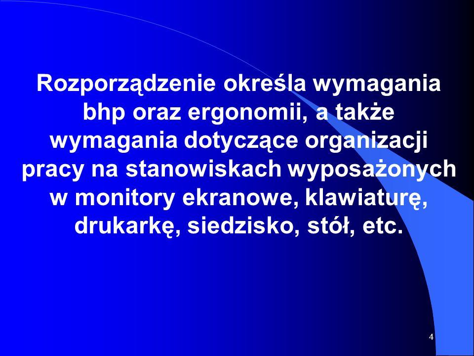 4 Rozporządzenie określa wymagania bhp oraz ergonomii, a także wymagania dotyczące organizacji pracy na stanowiskach wyposażonych w monitory ekranowe,