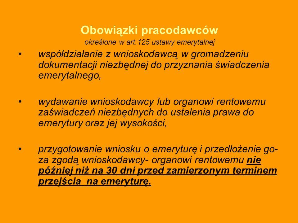 Obowiązki pracodawców określone w art.125 ustawy emerytalnej współdziałanie z wnioskodawcą w gromadzeniu dokumentacji niezbędnej do przyznania świadcz
