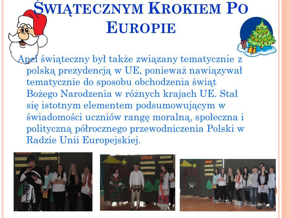 Ś WIĄTECZNYM K ROKIEM P O E UROPIE Apel świąteczny był także związany tematycznie z polską prezydencją w UE, ponieważ nawiązywał tematycznie do sposobu obchodzenia świąt Bożego Narodzenia w różnych krajach UE.