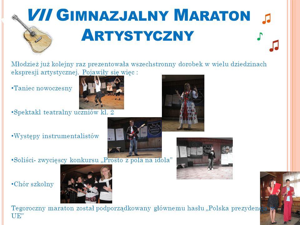 VII G IMNAZJALNY M ARATON A RTYSTYCZNY Młodzież już kolejny raz prezentowała wszechstronny dorobek w wielu dziedzinach ekspresji artystycznej.