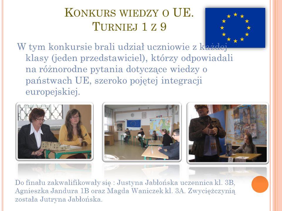 K ONKURS WIEDZY O UE. T URNIEJ 1 Z 9 W tym konkursie brali udział uczniowie z każdej klasy (jeden przedstawiciel), którzy odpowiadali na różnorodne py