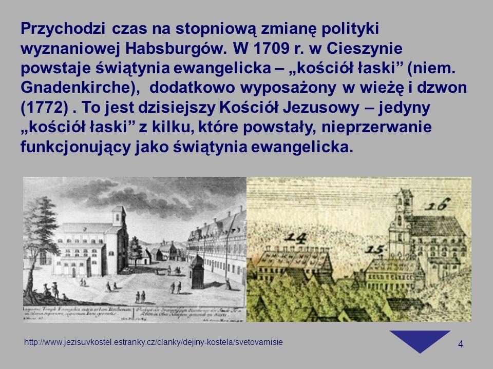 4 http://www.jezisuvkostel.estranky.cz/clanky/dejiny-kostela/svetovamisie Przychodzi czas na stopniową zmianę polityki wyznaniowej Habsburgów. W 1709