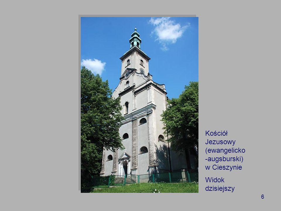 6 Kościół Jezusowy (ewangelicko -augsburski) w Cieszynie Widok dzisiejszy