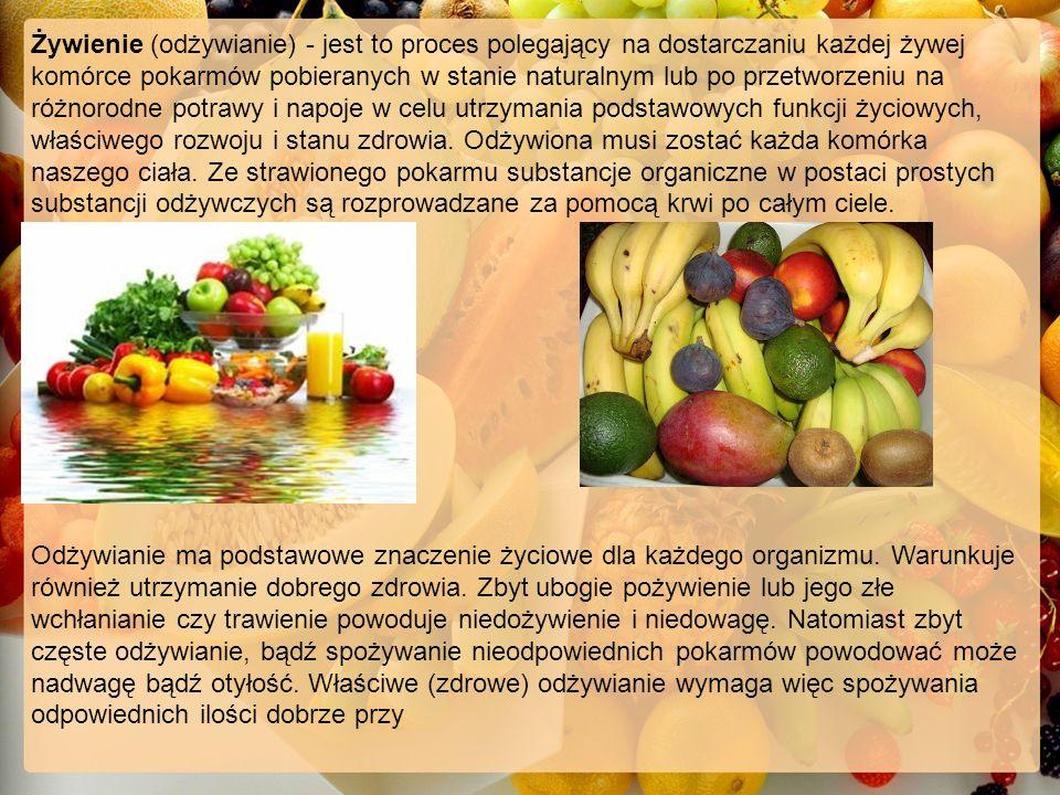 Żywienie (odżywianie) - jest to proces polegający na dostarczaniu każdej żywej komórce pokarmów pobieranych w stanie naturalnym lub po przetworzeniu na różnorodne potrawy i napoje w celu utrzymania podstawowych funkcji życiowych, właściwego rozwoju i stanu zdrowia.