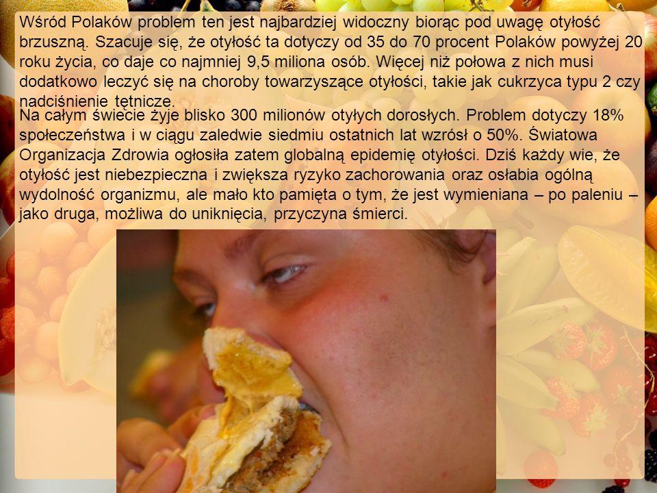 Wśród Polaków problem ten jest najbardziej widoczny biorąc pod uwagę otyłość brzuszną. Szacuje się, że otyłość ta dotyczy od 35 do 70 procent Polaków