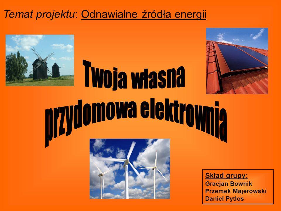 Skład grupy: Gracjan Bownik Przemek Majerowski Daniel Pytlos Temat projektu: Odnawialne źródła energii
