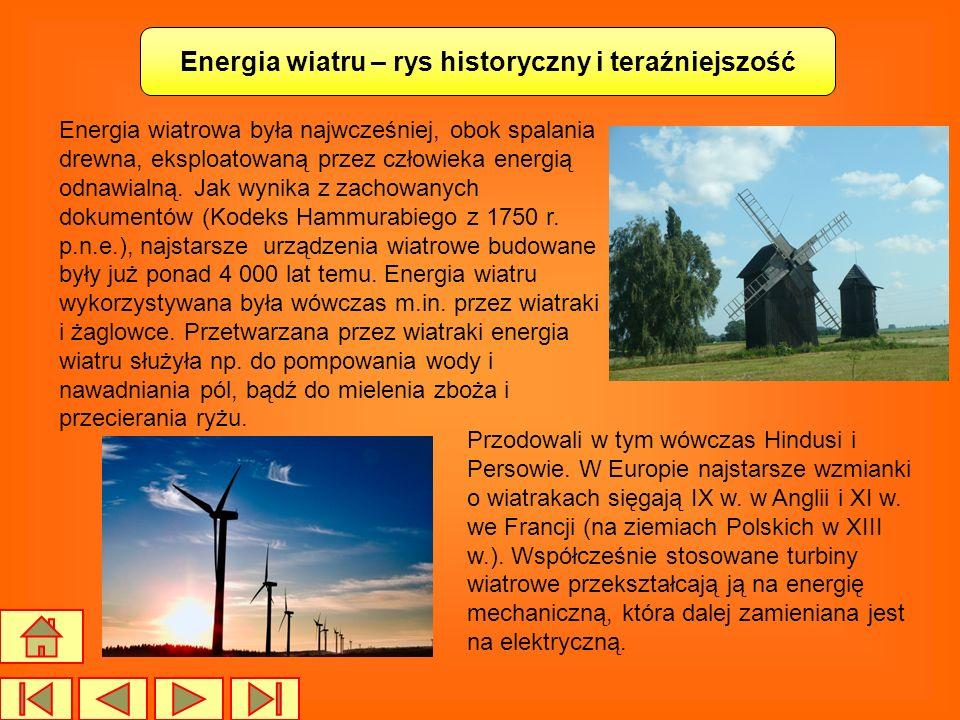 Energia wiatru – rys historyczny i teraźniejszość Energia wiatrowa była najwcześniej, obok spalania drewna, eksploatowaną przez człowieka energią odna