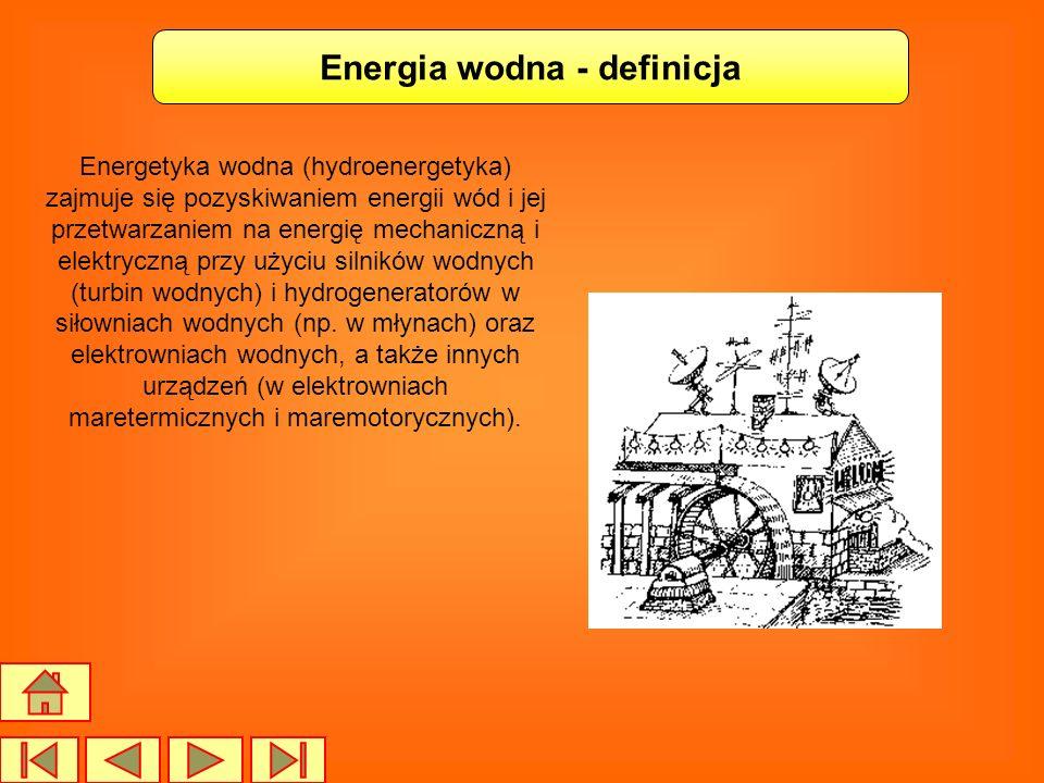 Energia wodna - definicja Energetyka wodna (hydroenergetyka) zajmuje się pozyskiwaniem energii wód i jej przetwarzaniem na energię mechaniczną i elekt