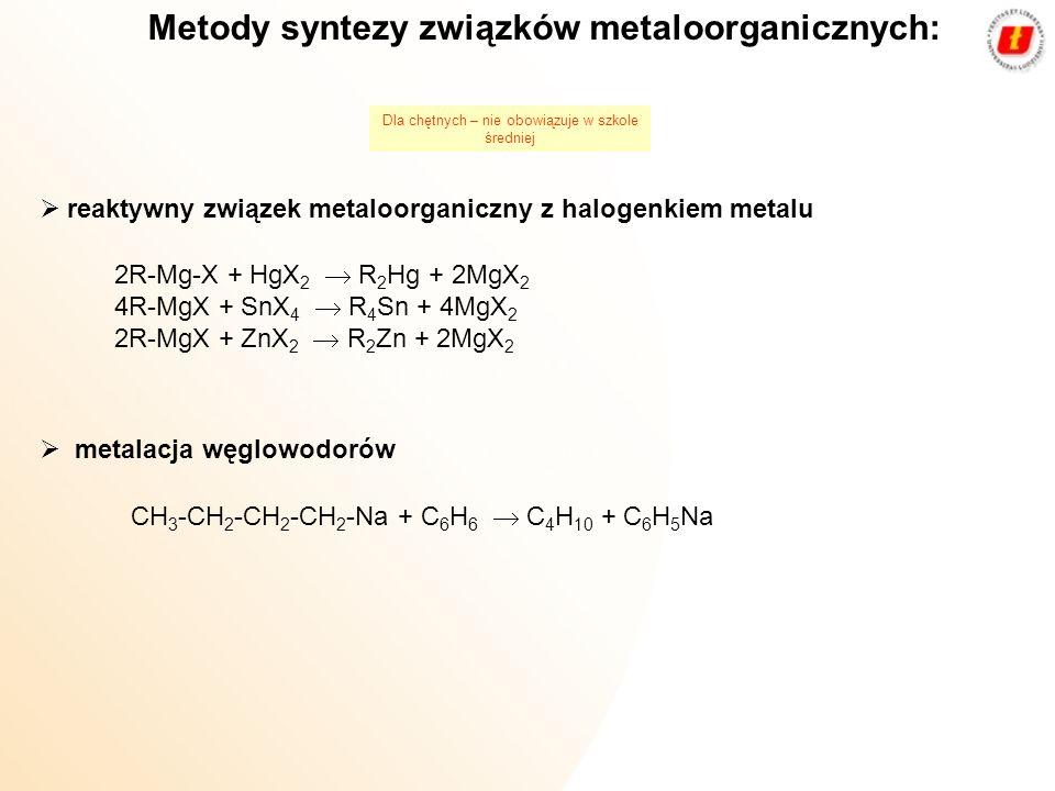 reaktywny związek metaloorganiczny z halogenkiem metalu 2R-Mg-X + HgX 2 R 2 Hg + 2MgX 2 4R-MgX + SnX 4 R 4 Sn + 4MgX 2 2R-MgX + ZnX 2 R 2 Zn + 2MgX 2