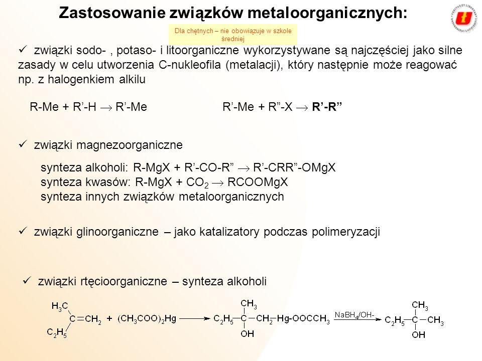 Zastosowanie związków metaloorganicznych: związki sodo-, potaso- i litoorganiczne wykorzystywane są najczęściej jako silne zasady w celu utworzenia C-