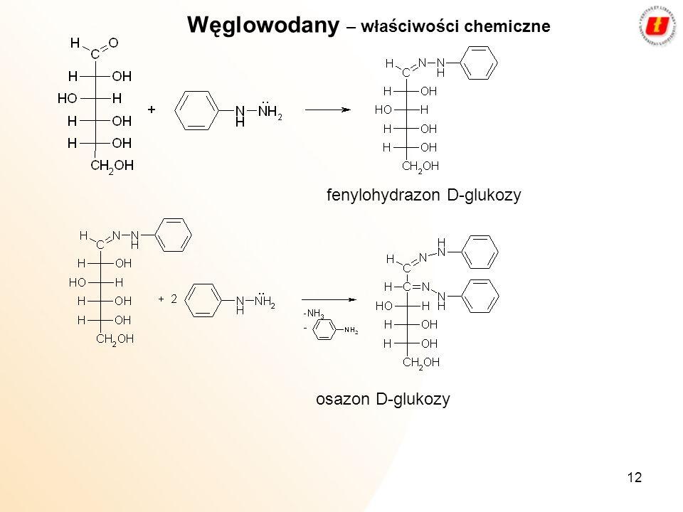 12 fenylohydrazon D-glukozy osazon D-glukozy Węglowodany – właściwości chemiczne