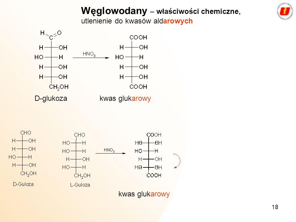 18 Węglowodany – właściwości chemiczne, utlenienie do kwasów aldarowych D-glukozakwas glukarowy