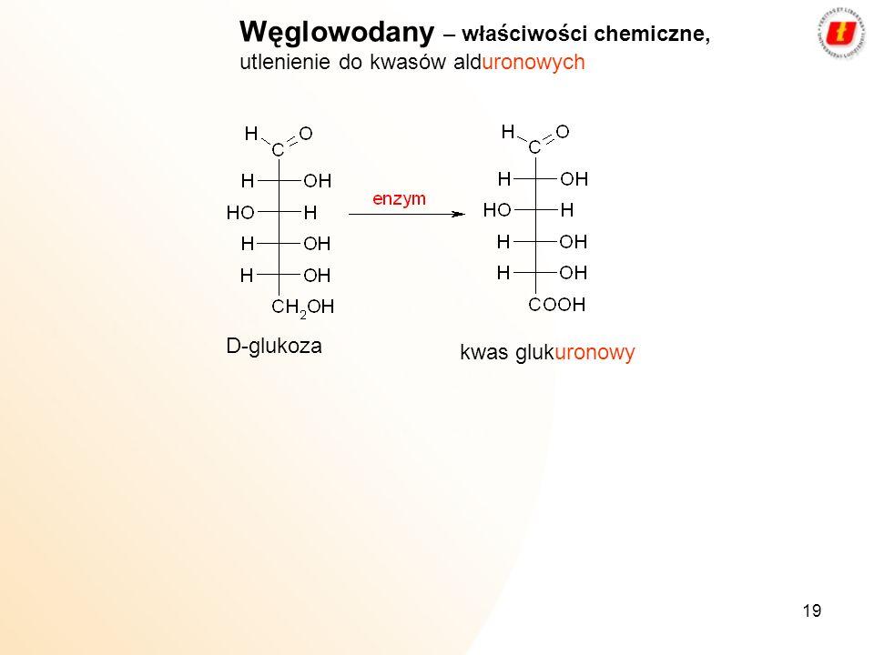 19 Węglowodany – właściwości chemiczne, utlenienie do kwasów alduronowych D-glukoza kwas glukuronowy