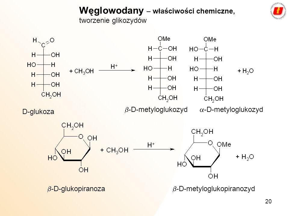 20 Węglowodany – właściwości chemiczne, tworzenie glikozydów D-glukoza -D-metyloglukozyd -D-glukopiranoza -D-metyloglukopiranozyd