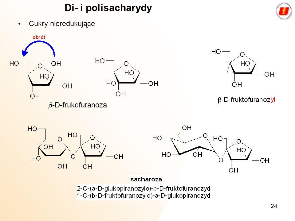 24 Di- i polisacharydy Cukry nieredukujące -D-frukofuranoza