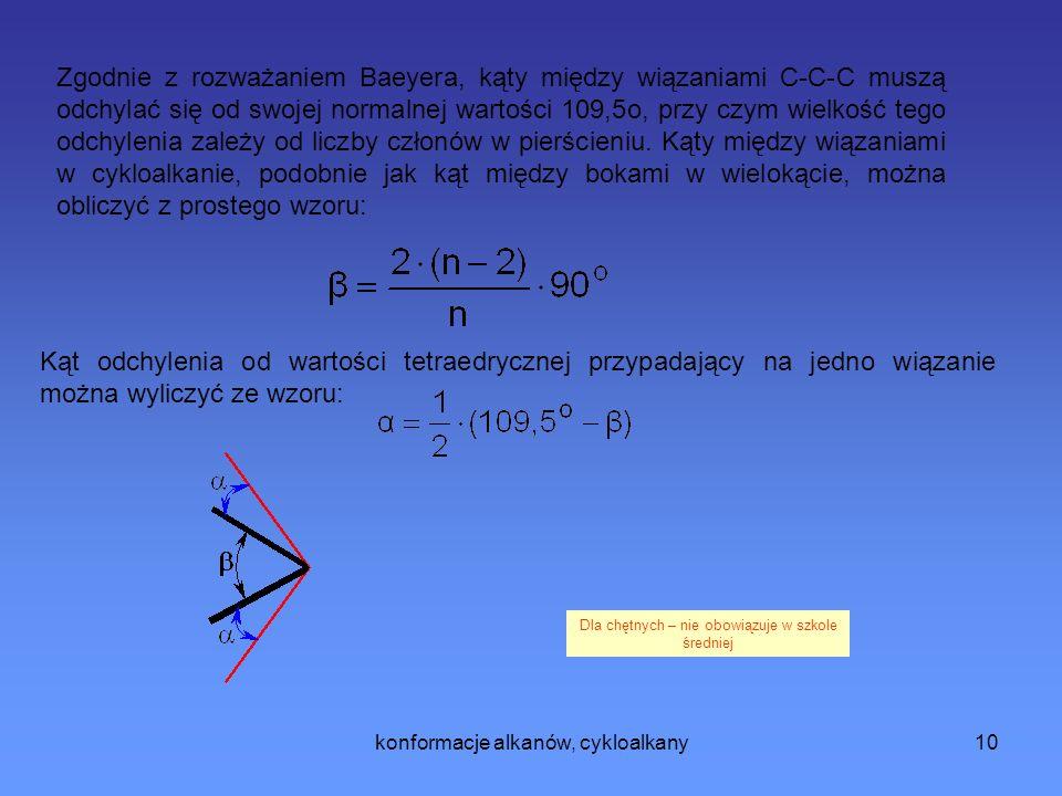 konformacje alkanów, cykloalkany10 Zgodnie z rozważaniem Baeyera, kąty między wiązaniami C-C-C muszą odchylać się od swojej normalnej wartości 109,5o, przy czym wielkość tego odchylenia zależy od liczby członów w pierścieniu.