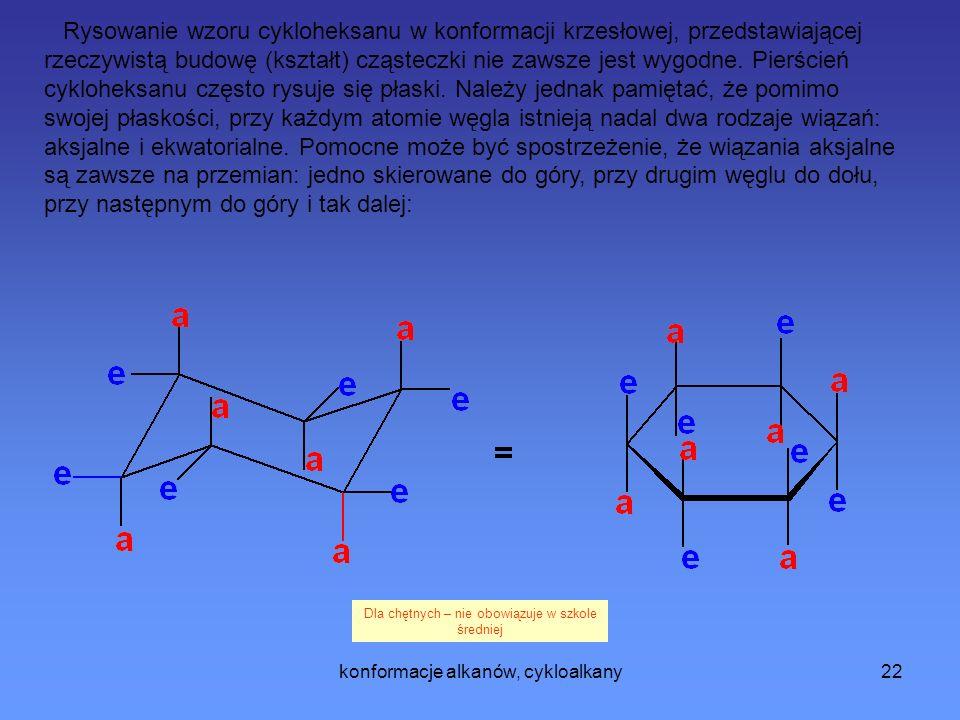 konformacje alkanów, cykloalkany22 Rysowanie wzoru cykloheksanu w konformacji krzesłowej, przedstawiającej rzeczywistą budowę (kształt) cząsteczki nie zawsze jest wygodne.