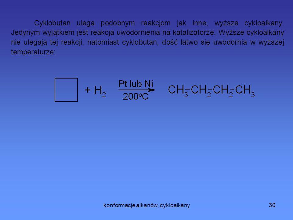 konformacje alkanów, cykloalkany30 Cyklobutan ulega podobnym reakcjom jak inne, wyższe cykloalkany.