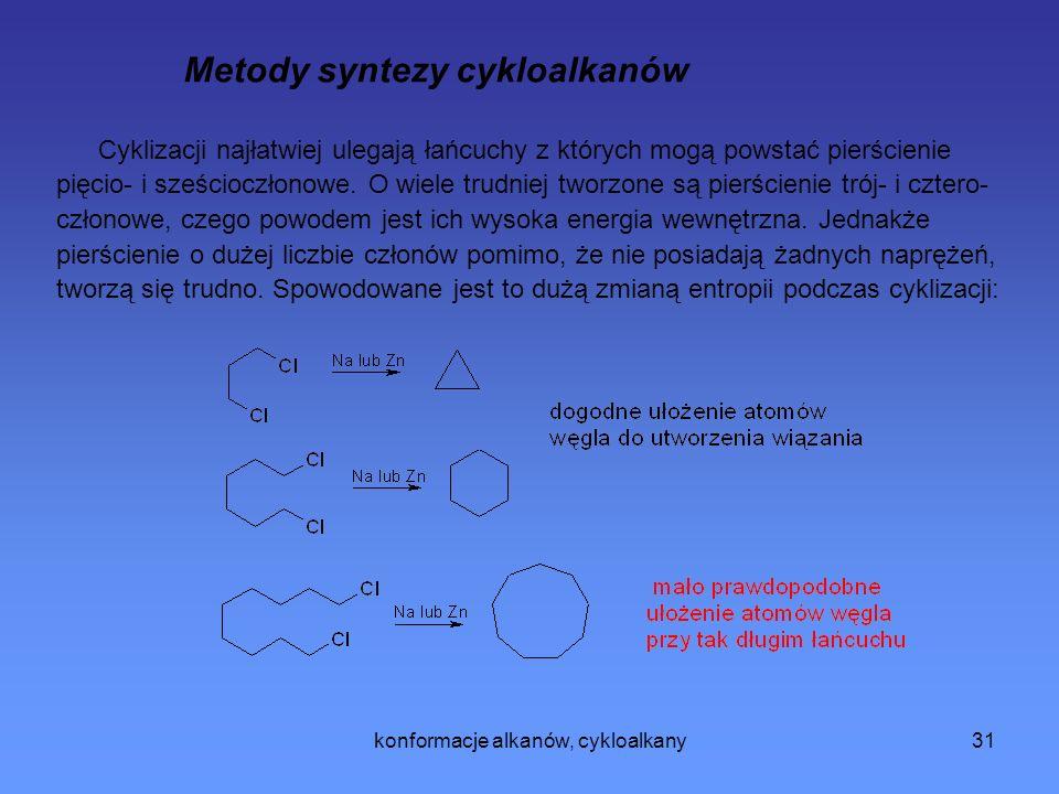 konformacje alkanów, cykloalkany31 Metody syntezy cykloalkanów Cyklizacji najłatwiej ulegają łańcuchy z których mogą powstać pierścienie pięcio- i sześcioczłonowe.