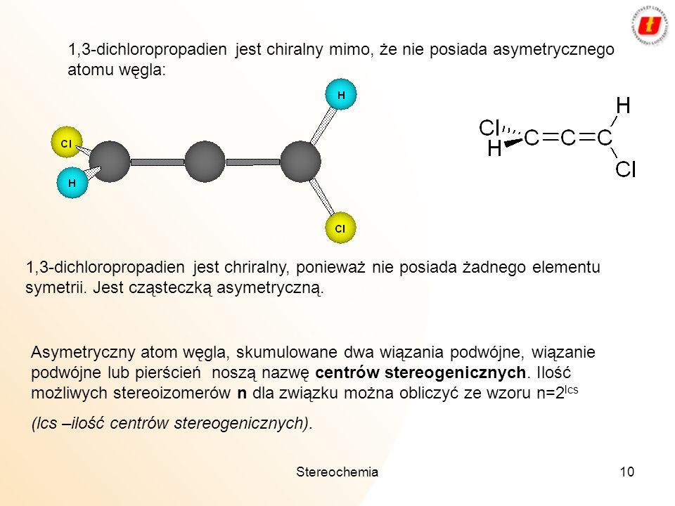 Stereochemia10 1,3 dichloropropadien jest chiralny mimo, że nie posiada asymetrycznego atomu węgla: 1,3-dichloropropadien jest chriralny, ponieważ nie