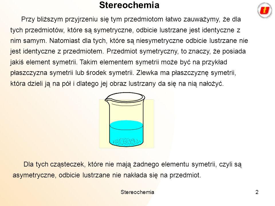 Stereochemia2 Przy bliższym przyjrzeniu się tym przedmiotom łatwo zauważymy, że dla tych przedmiotów, które są symetryczne, odbicie lustrzane jest ide