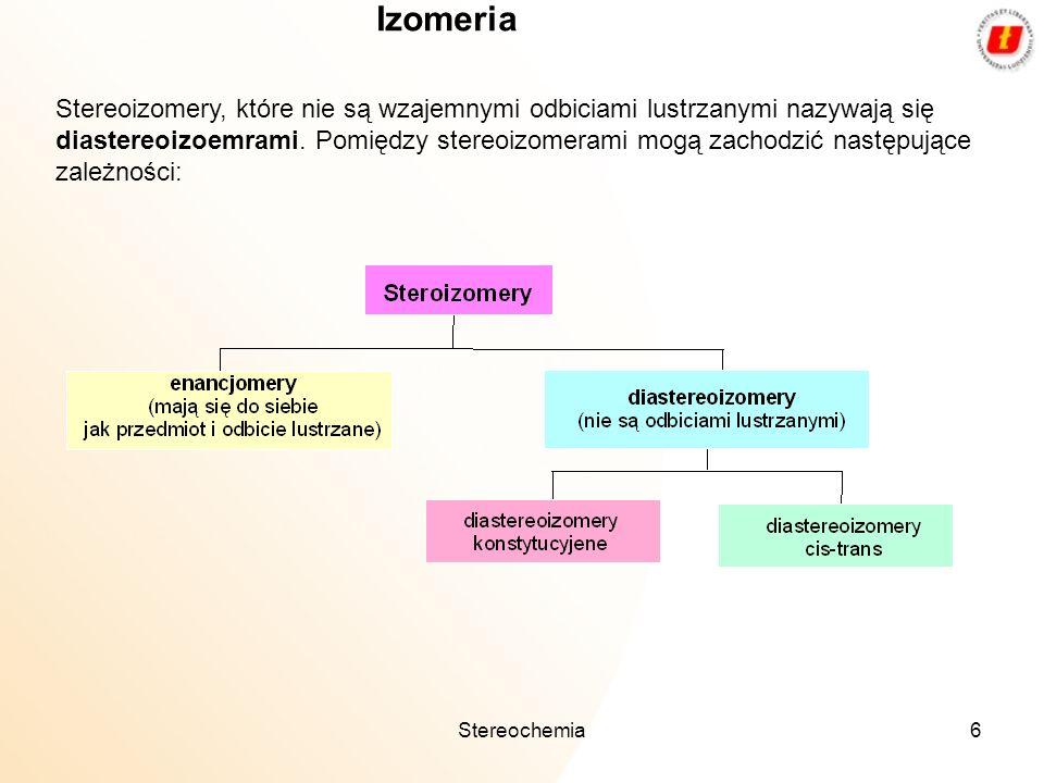 Stereochemia6 Izomeria Stereoizomery, które nie są wzajemnymi odbiciami lustrzanymi nazywają się diastereoizoemrami. Pomiędzy stereoizomerami mogą zac