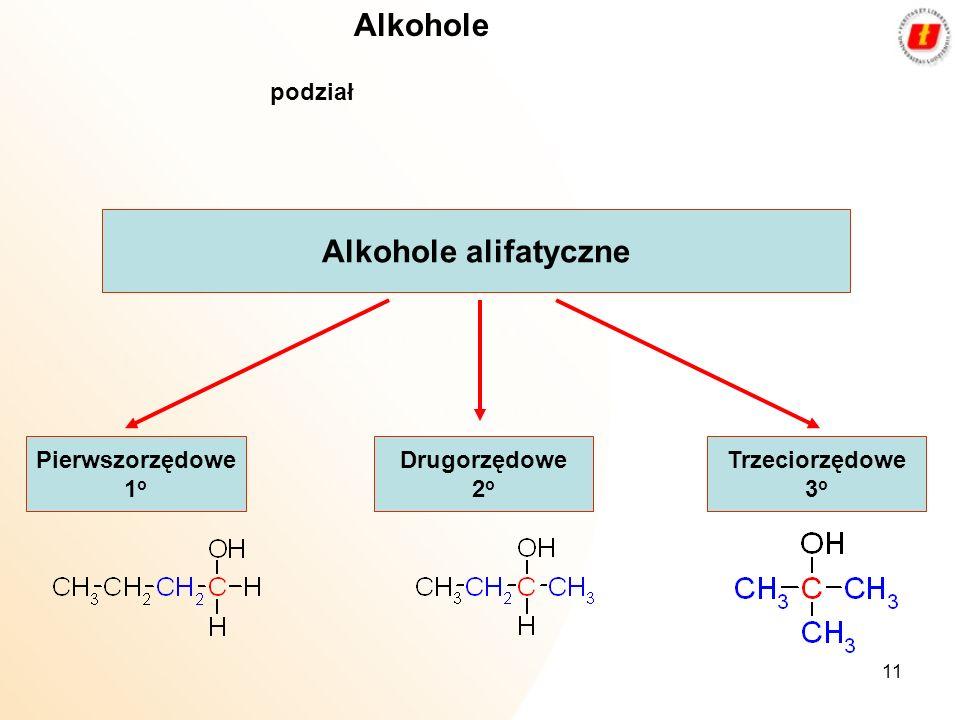 11 Alkohole podział Alkohole alifatyczne Pierwszorzędowe 1 o Drugorzędowe 2 o Trzeciorzędowe 3 o