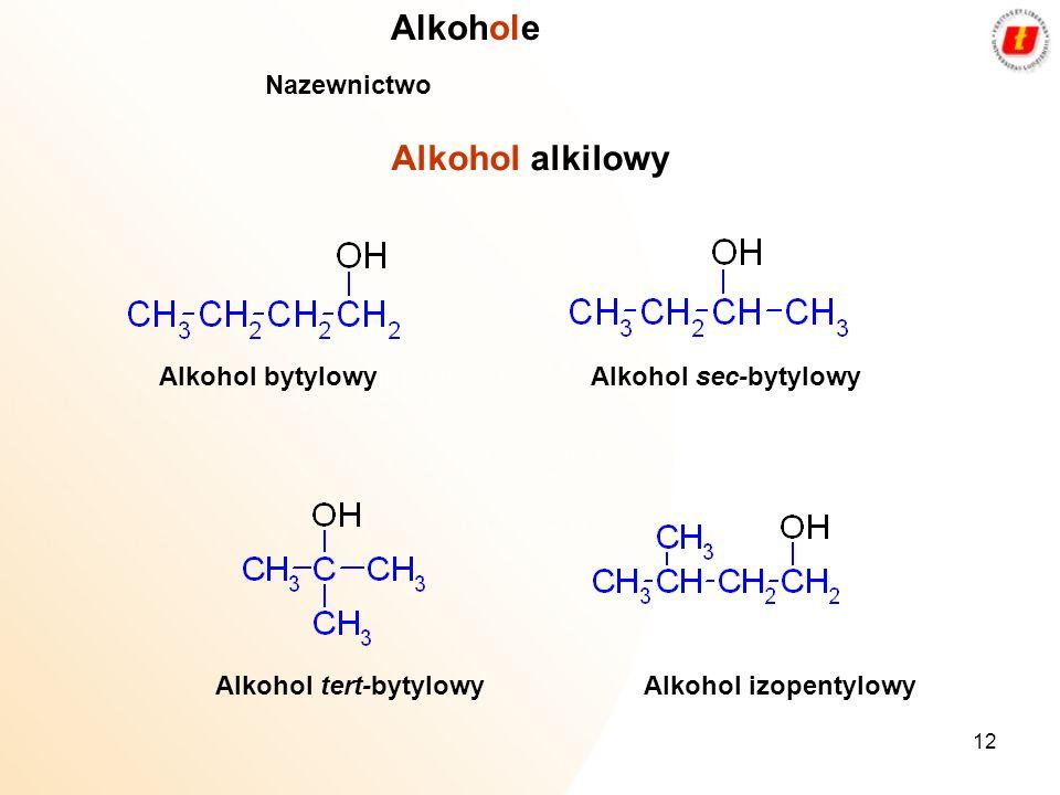 12 Alkohol alkilowy Alkohol bytylowy Nazewnictwo Alkohole Alkohol tert-bytylowy Alkohol sec-bytylowy Alkohol izopentylowy
