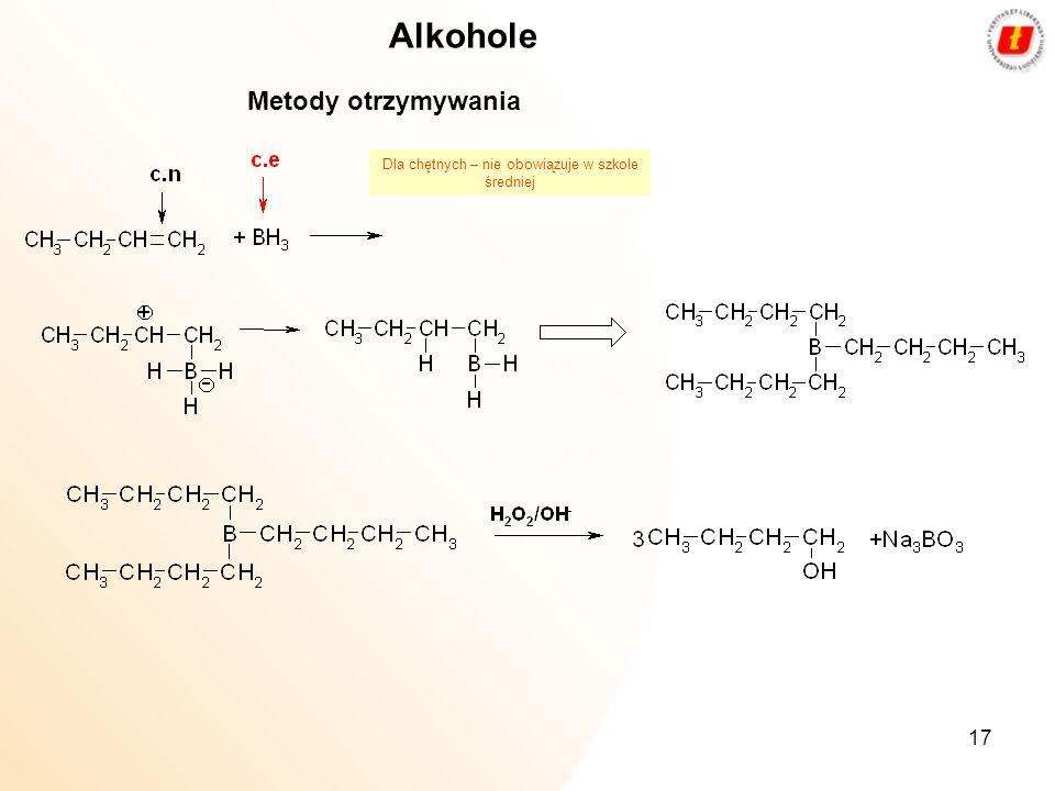 17 Alkohole Metody otrzymywania Dla chętnych – nie obowiązuje w szkole średniej