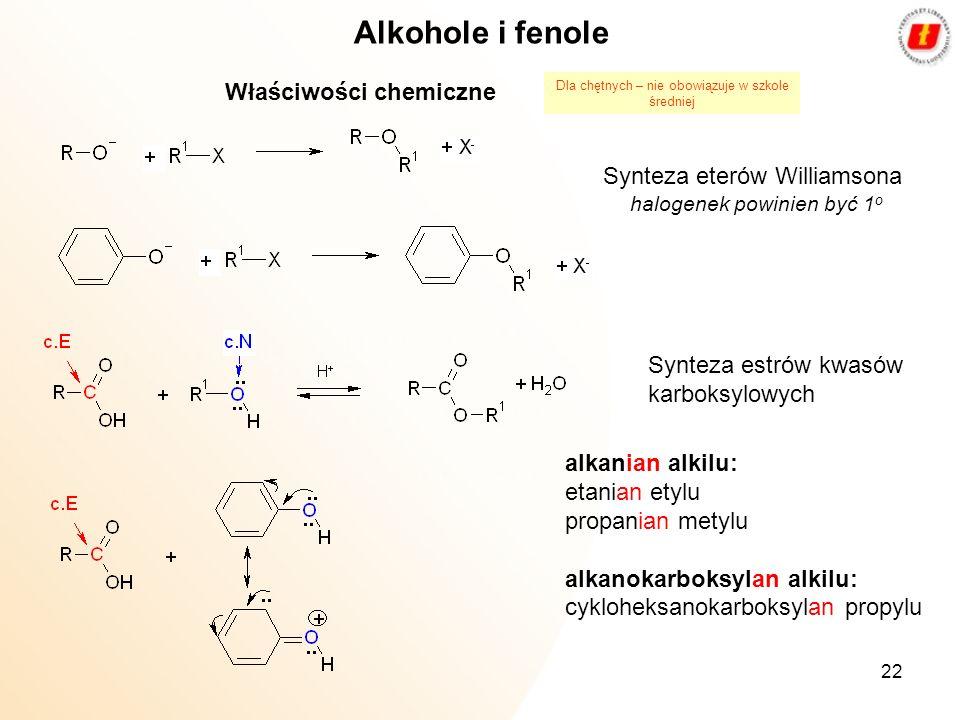 22 Alkohole i fenole Właściwości chemiczne Synteza eterów Williamsona halogenek powinien być 1 o Synteza estrów kwasów karboksylowych alkanian alkilu: