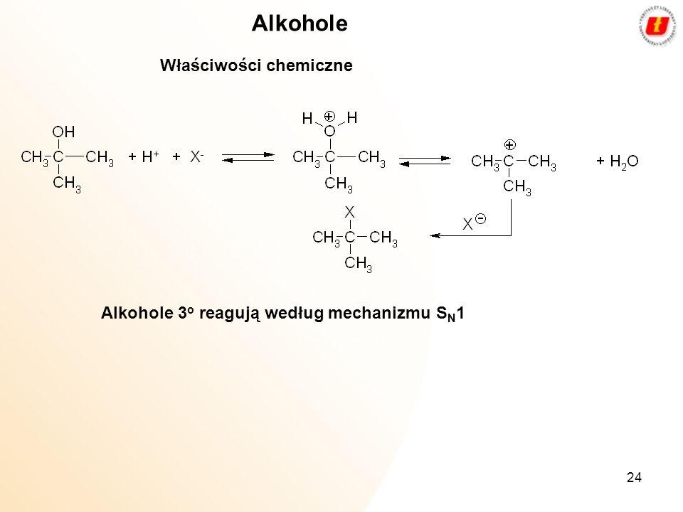 24 Alkohole Właściwości chemiczne Alkohole 3 o reagują według mechanizmu S N 1