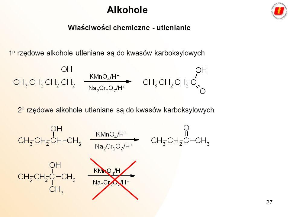 27 Alkohole Właściwości chemiczne - utlenianie 1 o rzędowe alkohole utleniane są do kwasów karboksylowych 2 o rzędowe alkohole utleniane są do kwasów