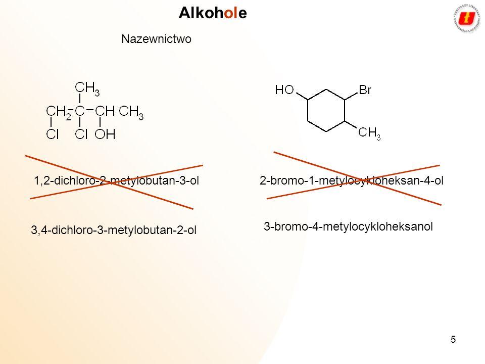 5 1,2-dichloro-2-metylobutan-3-ol 3,4-dichloro-3-metylobutan-2-ol 2-bromo-1-metylocykloheksan-4-ol 3-bromo-4-metylocykloheksanol Alkohole Nazewnictwo