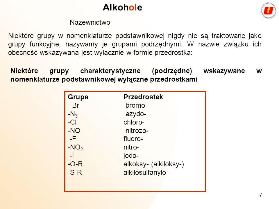7 Niektóre grupy w nomenklaturze podstawnikowej nigdy nie są traktowane jako grupy funkcyjne, nazywamy je grupami podrzędnymi. W nazwie związku ich ob