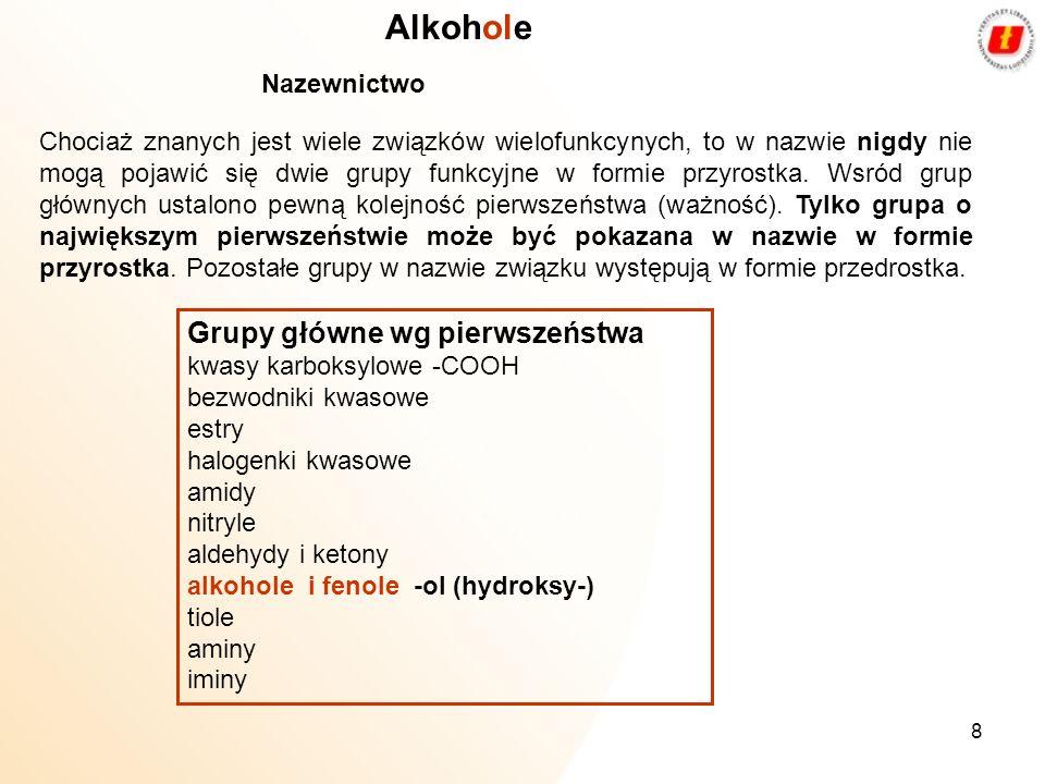 8 Alkohole Nazewnictwo Chociaż znanych jest wiele związków wielofunkcynych, to w nazwie nigdy nie mogą pojawić się dwie grupy funkcyjne w formie przyr