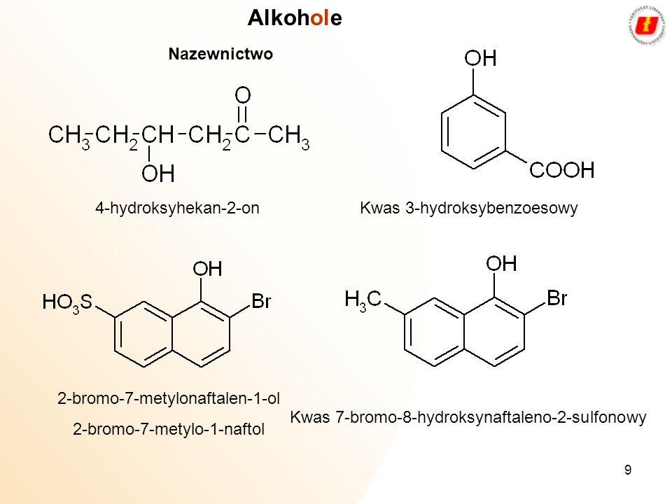 9 Nazewnictwo Alkohole 4-hydroksyhekan-2-onKwas 3-hydroksybenzoesowy 2-bromo-7-metylonaftalen-1-ol 2-bromo-7-metylo-1-naftol Kwas 7-bromo-8-hydroksyna