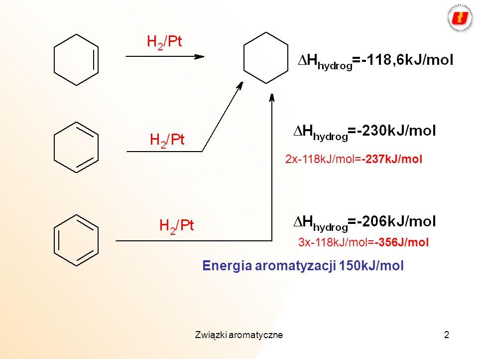 2 2x-118kJ/mol=-237kJ/mol 3x-118kJ/mol=-356J/mol Energia aromatyzacji 150kJ/mol