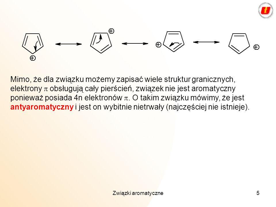 Związki aromatyczne5 Mimo, że dla związku możemy zapisać wiele struktur granicznych, elektrony obsługują cały pierścień, związek nie jest aromatyczny