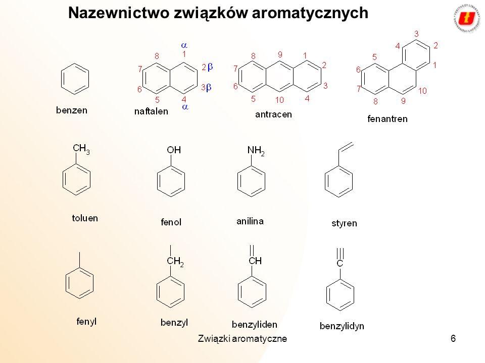 Związki aromatyczne6 Nazewnictwo związków aromatycznych
