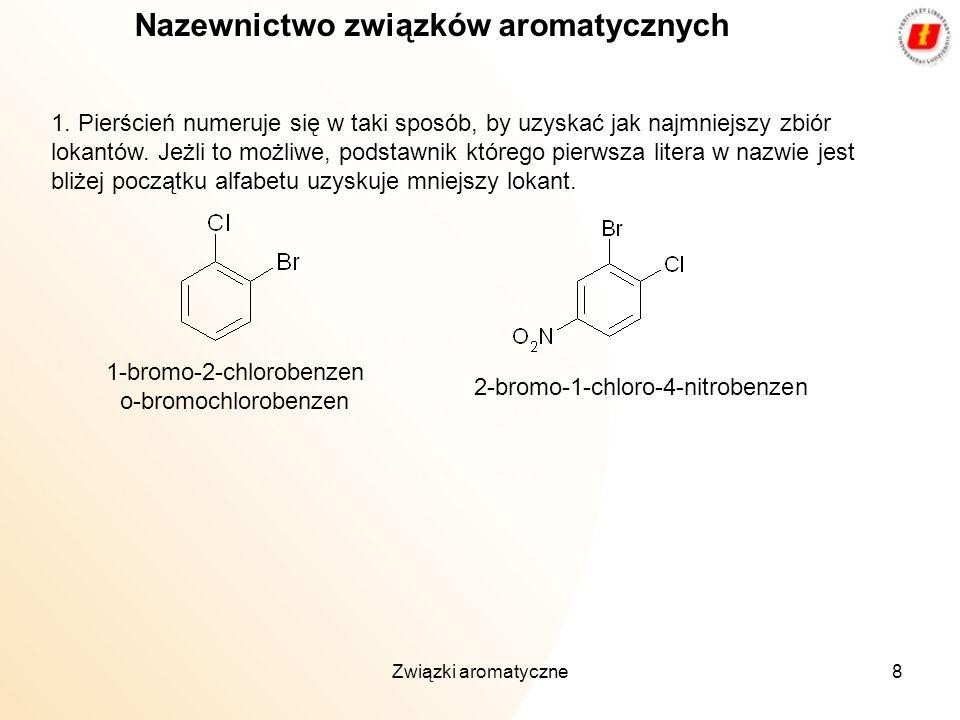 Związki aromatyczne8 Nazewnictwo związków aromatycznych 1. Pierścień numeruje się w taki sposób, by uzyskać jak najmniejszy zbiór lokantów. Jeżli to m