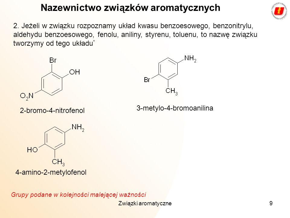 Związki aromatyczne9 Nazewnictwo związków aromatycznych 2. Jeżeli w związku rozpoznamy układ kwasu benzoesowego, benzonitrylu, aldehydu benzoesowego,