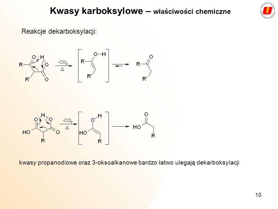 10 Reakcje dekarboksylacji: Kwasy karboksylowe – właściwości chemiczne kwasy propanodiowe oraz 3-oksoalkanowe bardzo łatwo ulegają dekarboksylacji