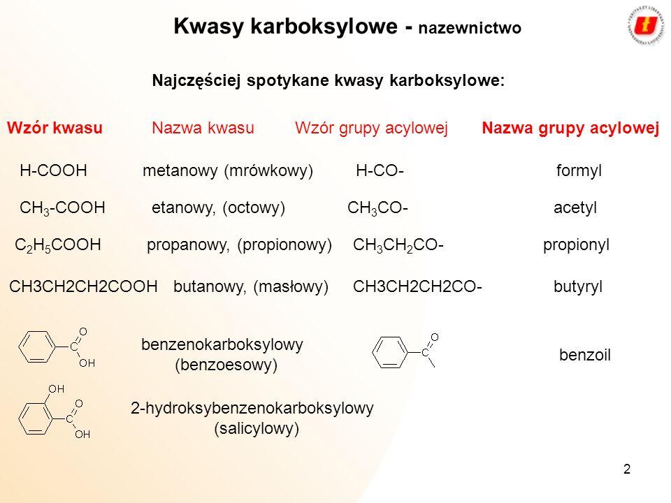 2 Najczęściej spotykane kwasy karboksylowe: Wzór kwasuNazwa kwasuWzór grupy acylowejNazwa grupy acylowej H-COOHmetanowy (mrówkowy) H-CO-formyl CH 3 -C