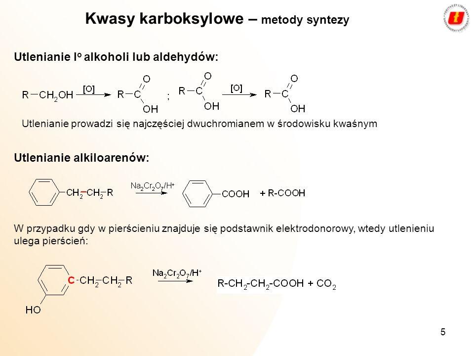 5 Kwasy karboksylowe – metody syntezy Utlenianie I o alkoholi lub aldehydów: Utlenianie prowadzi się najczęściej dwuchromianem w środowisku kwaśnym Ut