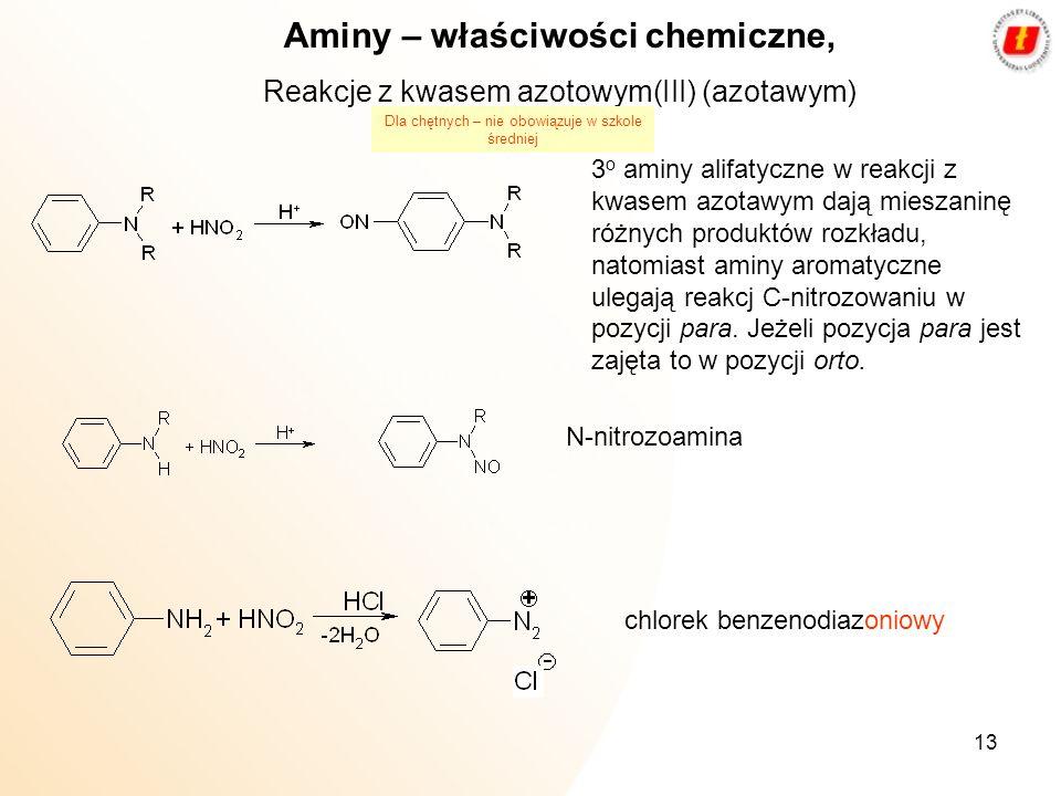 13 Aminy – właściwości chemiczne, Reakcje z kwasem azotowym(III) (azotawym) 3 o aminy alifatyczne w reakcji z kwasem azotawym dają mieszaninę różnych
