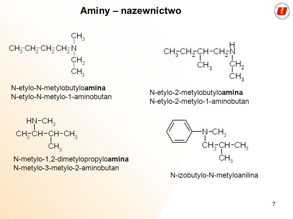 7 Aminy – nazewnictwo N-etylo-N-metylobutyloamina N-etylo-N-metylo-1-aminobutan N-etylo-2-metylobutyloamina N-etylo-2-metylo-1-aminobutan N-metylo-1,2